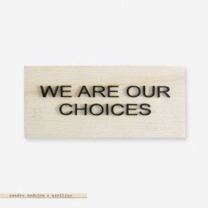 BLOCO PINUS E ACRÍLICO – WE ARE OUR CHOICES