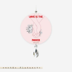 CARTÃO FLUTUANTE – Love is the power