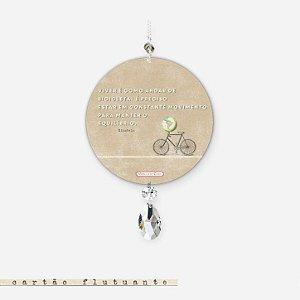 CARTÃO FLUTUANTE – Viver é como andar de bicicleta: é preciso estar em constante movimento para manter o equilíbrio