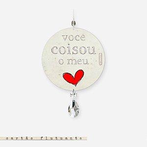 CARTÃO FLUTUANTE – Você coisou o meu coração