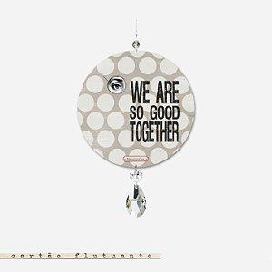 CARTÃO FLUTUANTE – We are so good together
