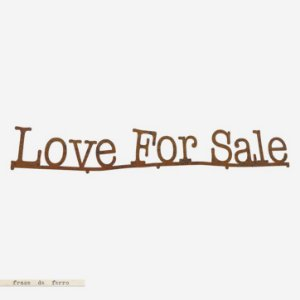 FRASE DE FERRO – LOVE FOR SALE