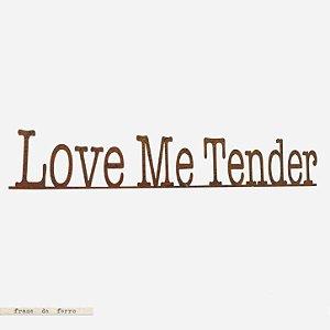 FRASE DE FERRO – LOVE ME TENDER