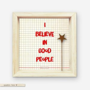 QUADRO BOX M – I BELIEVE IN GOOD PEOPLE