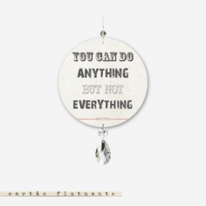 CARTÃO FLUTUANTE - You can do anything but not everything
