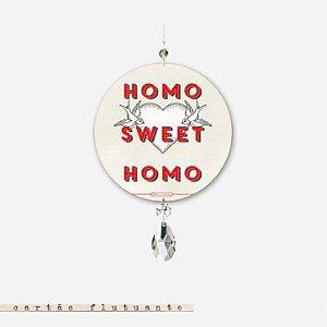 CARTÃO FLUTUANTE - Homo Sweet Homo