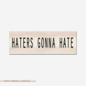 Bloco Pinus e Acrílico - Haters Gonna Haters
