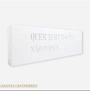 Quadro Acrílico Vazado P - Quem tem um Sonho não Dança