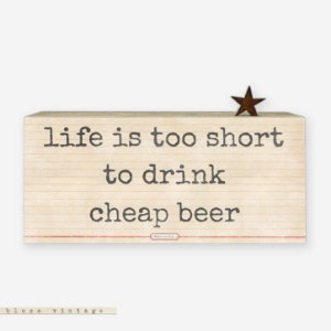 Bloco Vintage - Life is too short to drink cheap beer
