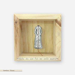 Quadro Caixa Pinus – Nada Do Que Fui Me Veste Agora