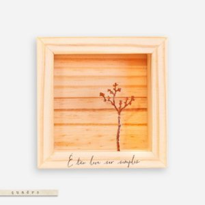 Quadro Caixa Pinus - Árvore  É tão leve ser simples