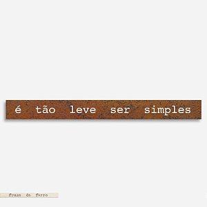 Frase de ferro  - É tão leve ser simples