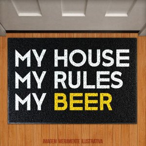 Capacho My House My Rules My Beer