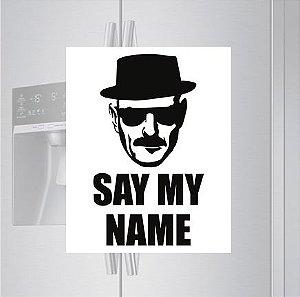 Imã de geladeira - Say my name