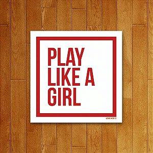 Placa Decorativa Play Like A Girl