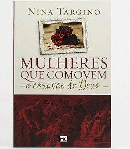 Livro Mulheres que comovem o coração de Deus |Nina Targino|