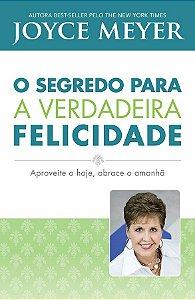 LIVRO O SEGREDO PARA A VERDADEIRA FELICIDADE