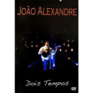 DVD JOAO ALEXANDRE DOIS TEMPOS