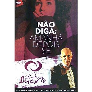 DVD NAO DIGA AMANHA DEPOIS SE