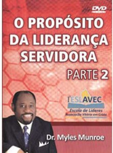 DVD MYLES MUNROE O PROPOSITO DA LIDERANCA SERVIDORA PARTE 2