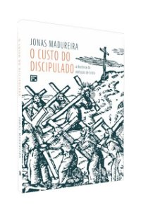 Livro O Custo do Discipulado Jonas Madureira