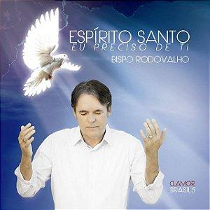CD BISPO RODOVALHO ESPIRITO SANTO EU PRECISO DE TI