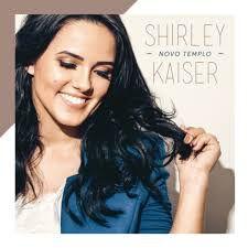 CD SHIRLEY KAISER NOVO TEMPLO