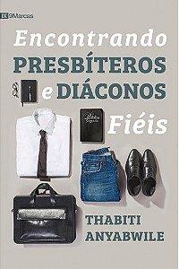 Livro Encontrando Presbíteros e Diáconos Fiéis | Thabiti Anyabwile|