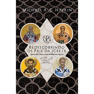 Livro Redescobrindo os pais da Igreja |Michael A.G. Haykin|