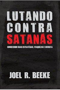 Livro Lutando Contra Satanás |Joel R. Beeke|