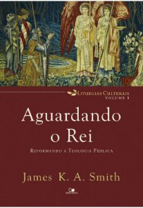 Livro Aguardando o Rei |James K.A. Smith|