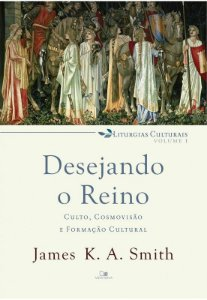 Livro Desejando o Reino |James K.A. Smith|