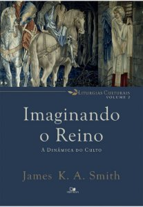 Livro Imaginando o Reino |James K.A. Smith|
