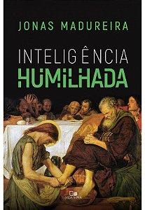 Livro Inteligência Humilhada |Jonas Madureira|