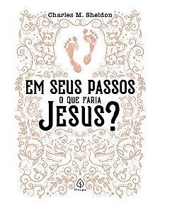 Livro Em seus passos o que faria Jesus? |Charles M. Sheldon|