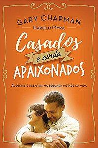 Livro Casados e ainda Apaixonados |Gary Chapman e Harold Myra|
