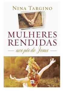 Livro Mulheres rendidas aos pés de Jesus |Nina Targino|