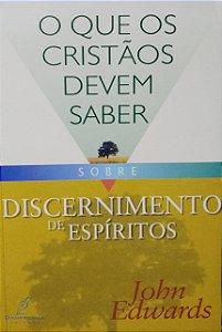 Livro O Que os Cristãos Devem Saber Sobre Discernimento de espíritos |John Edwards|