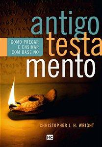 Livro Como pregar e ensinar com base no antigo testamento |Christopher J. H. Wright|