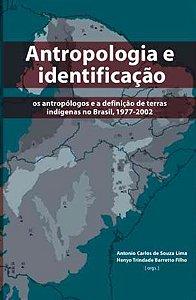 """<span class=""""bn"""">Antropologia e identificação: <br>os antropólogos e a definição de <br>terras indígenas no Brasil</span><span class=""""as"""">Antonio Carlos de Souza Lima <br> Henyo Trindade Barretto Fº [org.]</span>"""