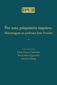 """<span class=""""bn"""">Por uma psiquiatria inquieta.<br>Homenagem ao professor <br>João Ferreira</span><span class=""""as"""">Maria T. Cavalcanti, Ana Cristina<br> Figueiredo & Annette Liebing [org.]</span>"""