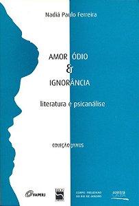 "<span class=""bn"">Amor, ódio & ignorância: <br>literatura e psicanálise</span><span class=""as"">Nadiá Paulo Ferreira</span>"