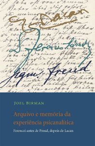 "<span class=""bn"">Arquivo e memória da experiência psicanalítica: Ferenczi antes de <br>Freud, depois de Lacan</span><span class=""as"">Joel Birman</span>"