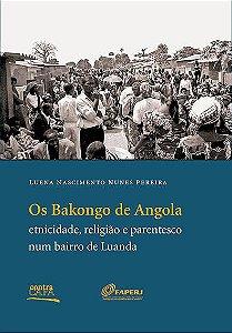 """<span class=""""bn"""">Bakongo de Angola: <br>etnicidade, religião e parentesco <br>num bairro de Luanda, Os</span><span class=""""as"""">Luena Nascimento Nunes Pereira</span>"""