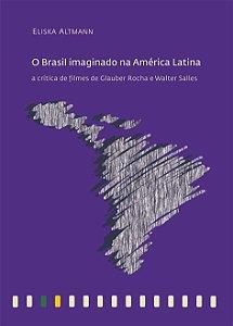 """<span class=""""bn"""">Brasil imaginado na América Latina: <br>a crítica de filmes de <br>Glauber Rocha e Walter Salles</span><span class=""""as"""">Eliska Altmann</span>"""