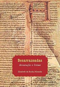 "<span class=""bn"">Desarrazoadas: <br>devastação e êxtase</span><span class=""as"">Elisabeth da Rocha Miranda</span>"