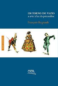 """<span class=""""bn"""">Em torno do vazio: <br>a arte à luz da psicanálise</span><span class=""""as"""">François Regnault</span>"""