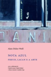 """<span class=""""bn"""">Nota azul: <br>Freud, Lacan e a arte</span><span class=""""as"""">Alain Didier-Weill</span>"""