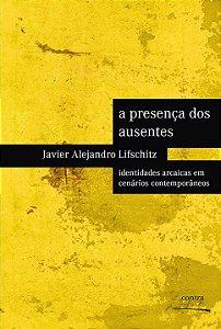 """<span class=""""bn"""">Presença dos ausentes: identidades arcaicas em cenários contemporâneos, A</span><span class=""""as"""">Javier Alejandro Lifschitz</span>"""