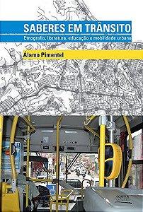"""<span class=""""bn"""">Saberes em trânsito: etno-<br>grafia, literatura, educação <br>e mobilidade urbana</span><span class=""""as"""">Álamo Pimentel</span>"""